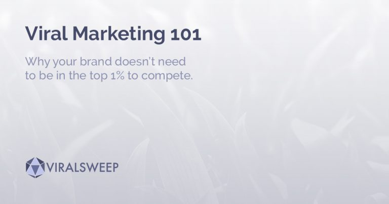 Viral Marketing 101: Why your brand doesn't need to be in the top 1% to compete