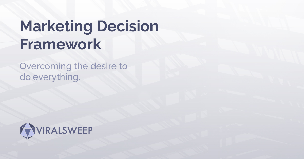 Marketing Decision Framework: Overcoming the design to do everything.