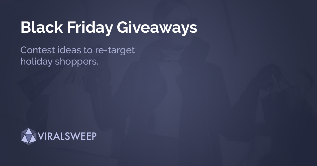 Black Friday Contest Ideas: Re-target holiday shoppers.